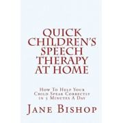 Quick Children's Speech Therapy at Home: How to Help Your Child Speak Correctly in 5 Minutes a Day, Paperback/Jane Bishop