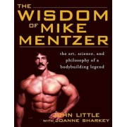 The Wisdom of Mike Mentzer: The Art, Science, and Philosophy of a Bodybuilding Legend, Paperback