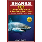 Sharks: 101 Super Fun Facts and Amazing Pictures (Featuring the World's Top 10 Sharks with Coloring Pages), Paperback/Janet Evans