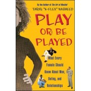 Play or Be Played: What Every Female Should Know about Men, Dating, and Relationships, Paperback