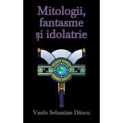 Mitologii, fantasme si idolatrie