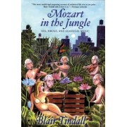 Mozart in the Jungle: Sex, Drugs, and Classical Music, Paperback