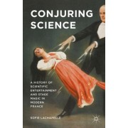 Conjuring Science: A History of Scientific Entertainment and Stage Magic in Modern France