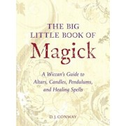 The Big Little Book of Magick: A Wiccan's Guide to Altars, Candles, Pendulums, and Healing Spells, Paperback/D. J. Conway
