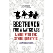 Beethoven for a Later Age: Living with the String Quartets, Paperback