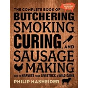 The Complete Book of Butchering, Smoking, Curing, and Sausage Making: How to Harvest Your Livestock and Wild Game, Paperback/Philip Hasheider