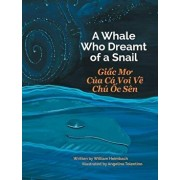 A Whale Who Dreamt of a Snail / Giac Mo Cua CA Voi Ve Chu Oc Sen, Hardcover/William Heimbach