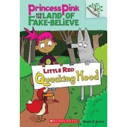 Little Red Quacking Hood: A Branches Book (Princess Pink and the Land of Fake-Believe #2), Paperback