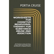Worksheets for Cognitive Behavioral Therapy for Substance Abuse and Addiction: CBT Workbook to Deal with Stress, Anxiety, Anger, Control Mood, Learn N, Paperback/Portia Cruise