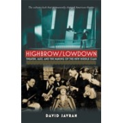 Highbrow/Lowdown - Theater, Jazz, and the Making of the New Middle Class (Savran David (City University of New York))(Paperback / softback) (9780472034451)
