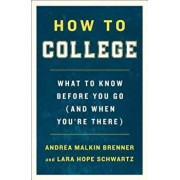 How to College: What to Know Before You Go (and When You're There), Paperback/Andrea Malkin Brenner