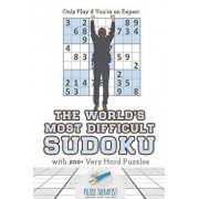 The World's Most Difficult Sudoku Only Play If You're an Expert with 200+ Very Hard Puzzles, Paperback/Puzzle Therapist