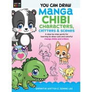 You Can Draw Manga Chibi Characters, Critters & Scenes: A Step-By-Step Guide for Learning to Draw Cute and Colorful Manga Chibis and Critters, Paperback/Samantha Whitten