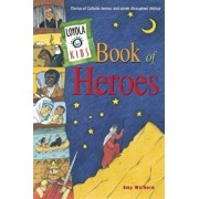 Loyola Kids Book of Heroes: Stories of Catholic Heroes and Saints Throughout History, Hardcover/Amy Welborn