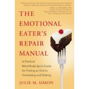 The Emotional Eater's Repair Manual: A Practical Mind-Body-Spirit Guide for Putting an End to Overeating and Dieting, Paperback