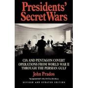 Presidents' Secret Wars: CIA and Pentagon Covert Operations from World War II Through the Persian Gulf War, Paperback/John Prados