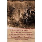 Incidents of Travel and Adventure in the Far West: With Colonel Fremont's Last Expedition Across the Rocky Mountains: Including Three Months' Residenc, Paperback/Solomon Nunes Carvalho