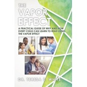 The Vapor Effect a Practical Guide of Why and How Every Child Can Learn to Read Using the Vapor Effect, Paperback/Dr Teresa E. White