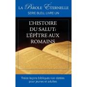 L'Histoire Du Salut: L'?p?tre Aux Romains (La Parole ?ternelle, Serie Bleu, Livre Un) (French), Paperback