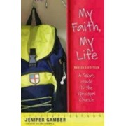 My Faith, My Life, Revised Edition: A Teen's Guide to the Episcopal Church, Paperback/Jenifer Gamber