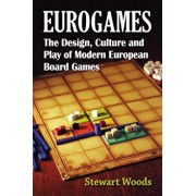 Eurogames: The Design, Culture and Play of Modern European Board Games, Paperback/Stewart Woods