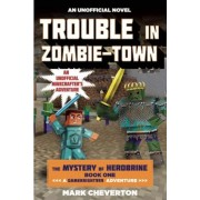 Trouble in Zombie-Town: The Mystery of Herobrine: Book One: A Gameknight999 Adventure: An Unofficial Minecrafter's Adventure, Paperback