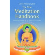 The New Meditation Handbook: Meditations to Make Our Life Happy and Meaningful, Paperback