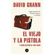 El Viejo Y La Pistola: Y Otros Relatos de True Crime / The Old Man and the Gun: And Other Tales of True Crime, Paperback/David Grann