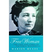 Free Woman: The Life and Times of Victoria Woodhull, Paperback/Marion Meade