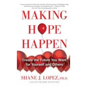 Making Hope Happen: Create the Future You Want for Yourself and Others, Paperback