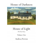 House of Darkness House of Light: The True Story Volume One, Paperback