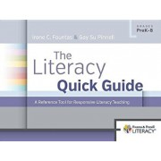 The Literacy Quick Guide: A Reference Tool for Responsive Literacy Teaching/Irene Fountas
