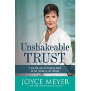 Unshakeable Trust: Find the Joy of Trusting God at All Times, in All Things, Hardcover/Joyce Meyer