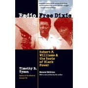 Radio Free Dixie, Second Edition: Robert F. Williams and the Roots of Black Power, Paperback/Timothy B. Tyson
