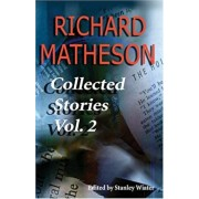 Richard Matheson, Volume 2: Collected Stories, Paperback/Richard Matheson