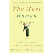 The Most Human Human: What Artificial Intelligence Teaches Us about Being Alive, Paperback/Brian Christian