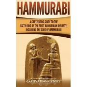 Hammurabi: A Captivating Guide to the Sixth King of the First Babylonian Dynasty, Including the Code of Hammurabi, Hardcover/Captivating History