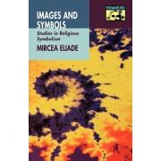 Images and Symbols: Studies in Religious Symbolism, Paperback/Mircea Eliade