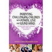 Parenting Challenging Children with Power, Love and Sound Mind: The Nurtured Heart Approach from a Biblical Viewpoint, Paperback