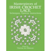 Masterpieces of Irish Crochet Lace: Techniques, Patterns and Instructions