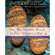 The New Healthy Bread in Five Minutes a Day: Revised and Updated with New Recipes, Hardcover/Jeff Hertzberg