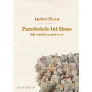 Parabolele lui Iisus. Adevarul ca poveste/Andrei Plesu