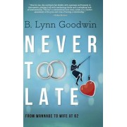 Never Too Late: From Wannabe to Wife at 62, Hardcover