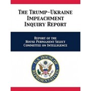 The Trump-Ukraine Impeachment Inquiry Report: Report of the House Permanent Select Committee on Intelligence, Paperback/Adam Schiff