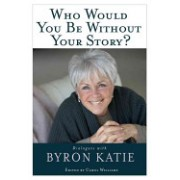 Who Would You be without Your Story - Dialogues with Byron Katie (Katie Byron)(Paperback) (9781401921798)