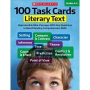 100 Task Cards: Literary Text: Reproducible Mini-Passages with Key Questions to Boost Reading Comprehension Skills, Paperback/Scholastic Teaching Resources