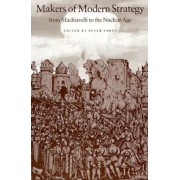 Makers of Modern Strategy from Machiavelli to the Nuclear Age, Paperback