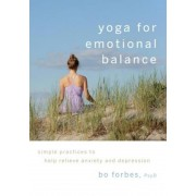 Yoga for Emotional Balance: Simple Practices to Help Relieve Anxiety and Depression, Paperback
