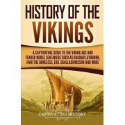 History of the Vikings: A Captivating Guide to the Viking Age and Feared Norse Seafarers Such as Ragnar Lothbrok, Ivar the Boneless, Egil Skal, Paperback/Captivating History