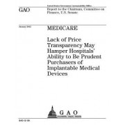 Medicare: Lack of Price Transparency May Hamper Hospitals' Ability to Be Prudent Purchasers of Implantable Medical Devices
